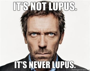 Its-not-lupus-Its-never-lupus.jpg