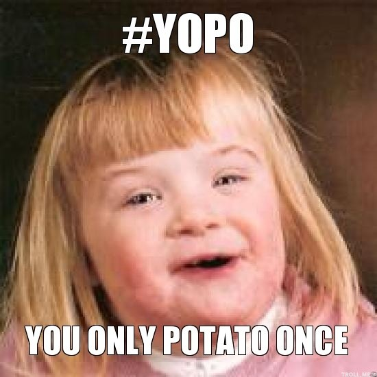 ?t=Thb&f=message%2Fpotato%2Fyopo-you-only-potato-once.jpg